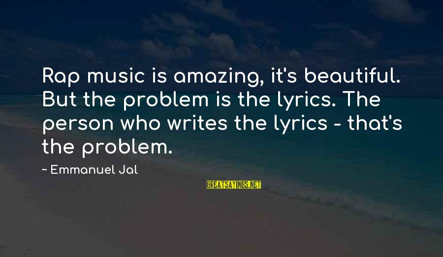 Emmanuel Sayings By Emmanuel Jal: Rap music is amazing, it's beautiful. But the problem is the lyrics. The person who