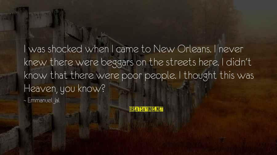 Emmanuel Sayings By Emmanuel Jal: I was shocked when I came to New Orleans. I never knew there were beggars