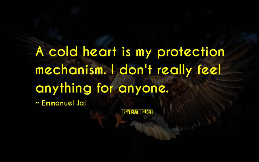 Emmanuel Sayings By Emmanuel Jal: A cold heart is my protection mechanism. I don't really feel anything for anyone.
