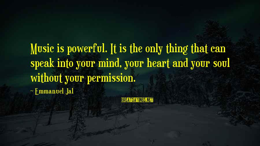 Emmanuel Sayings By Emmanuel Jal: Music is powerful. It is the only thing that can speak into your mind, your