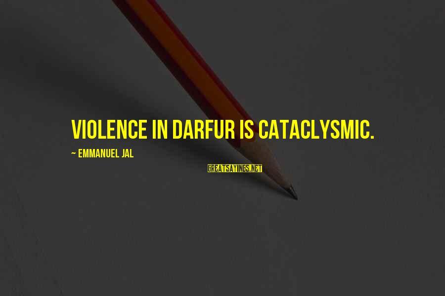 Emmanuel Sayings By Emmanuel Jal: Violence in Darfur is cataclysmic.