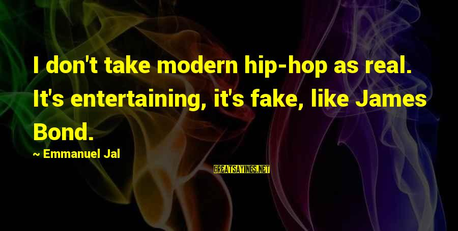 Emmanuel Sayings By Emmanuel Jal: I don't take modern hip-hop as real. It's entertaining, it's fake, like James Bond.