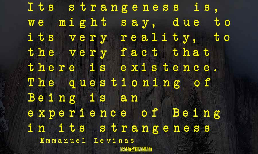 Emmanuel Sayings By Emmanuel Levinas: Its strangeness is, we might say, due to its very reality, to the very fact