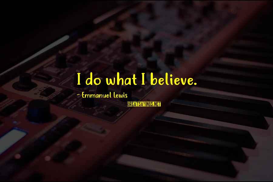 Emmanuel Sayings By Emmanuel Lewis: I do what I believe.