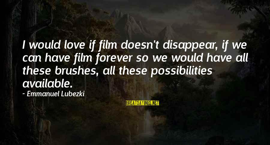 Emmanuel Sayings By Emmanuel Lubezki: I would love if film doesn't disappear, if we can have film forever so we