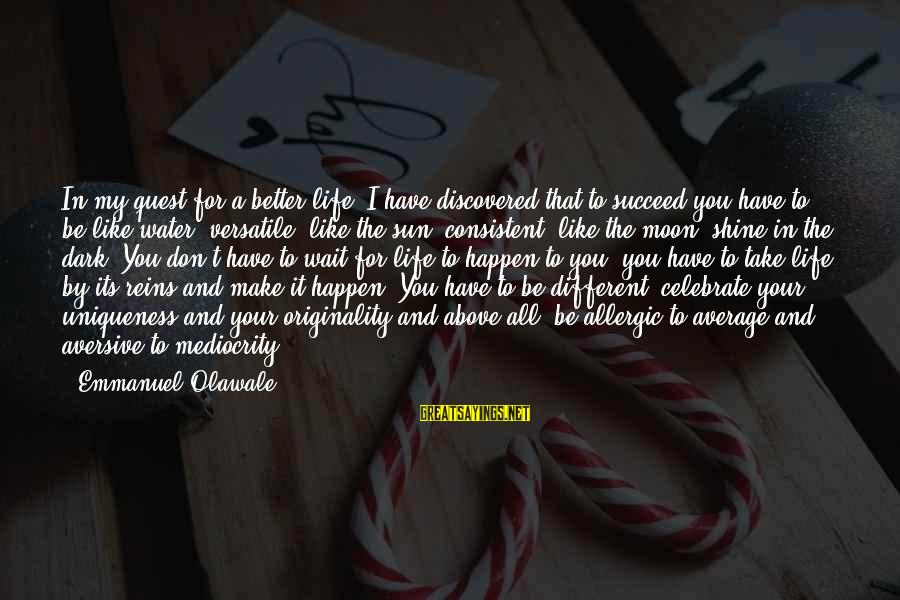 Emmanuel Sayings By Emmanuel Olawale: In my quest for a better life, I have discovered that to succeed you have