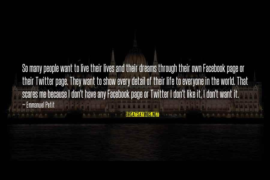Emmanuel Sayings By Emmanuel Petit: So many people want to live their lives and their dreams through their own Facebook
