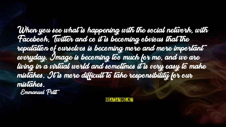 Emmanuel Sayings By Emmanuel Petit: When you see what is happening with the social network, with Facebook, Twitter and co