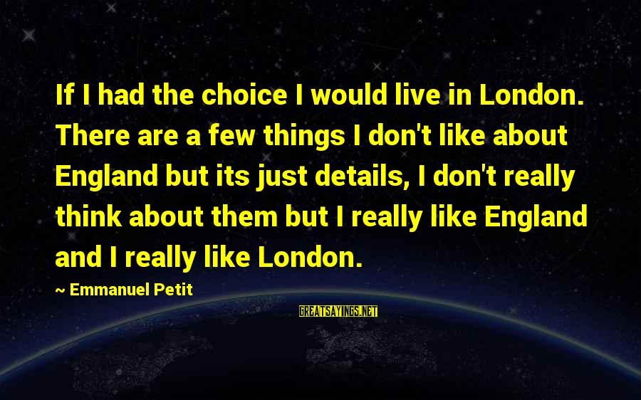 Emmanuel Sayings By Emmanuel Petit: If I had the choice I would live in London. There are a few things