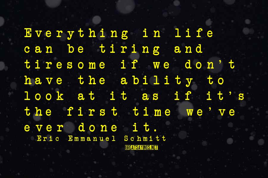 Emmanuel Sayings By Eric-Emmanuel Schmitt: Everything in life can be tiring and tiresome if we don't have the ability to