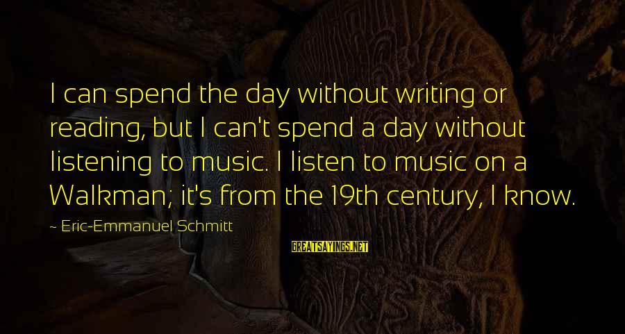 Emmanuel Sayings By Eric-Emmanuel Schmitt: I can spend the day without writing or reading, but I can't spend a day