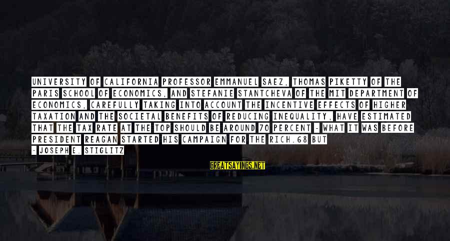 Emmanuel Sayings By Joseph E. Stiglitz: University of California professor Emmanuel Saez, Thomas Piketty of the Paris School of Economics, and