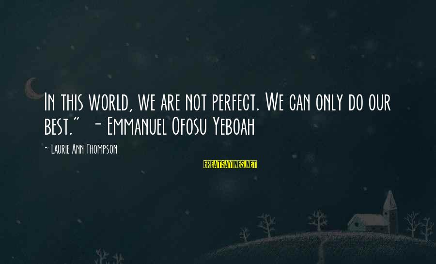 """Emmanuel Sayings By Laurie Ann Thompson: In this world, we are not perfect. We can only do our best."""" - Emmanuel"""