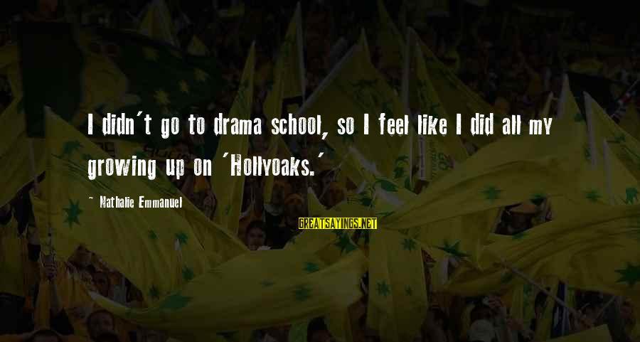 Emmanuel Sayings By Nathalie Emmanuel: I didn't go to drama school, so I feel like I did all my growing