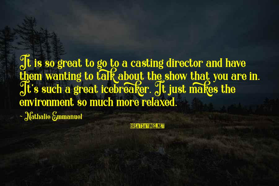 Emmanuel Sayings By Nathalie Emmanuel: It is so great to go to a casting director and have them wanting to