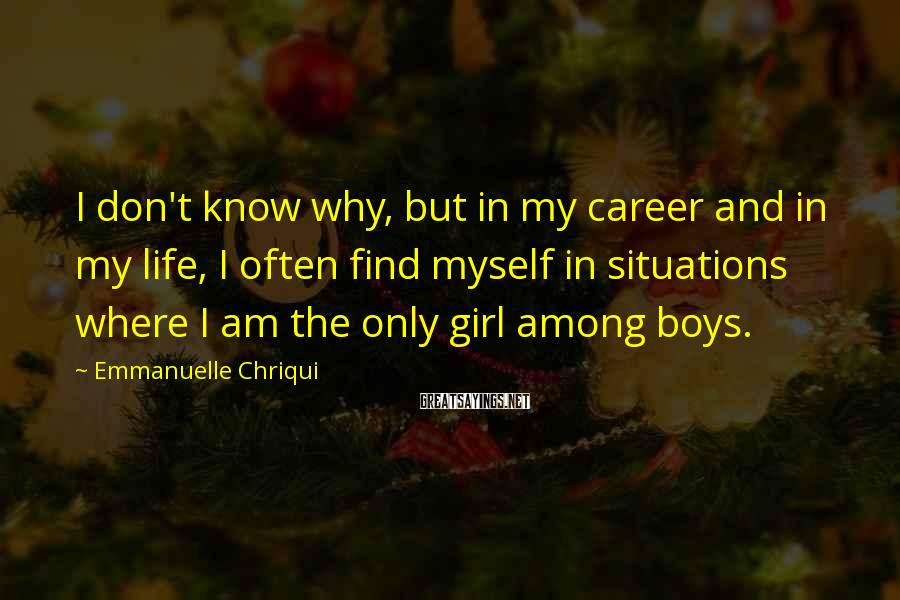 Emmanuelle Chriqui Sayings: I don't know why, but in my career and in my life, I often find