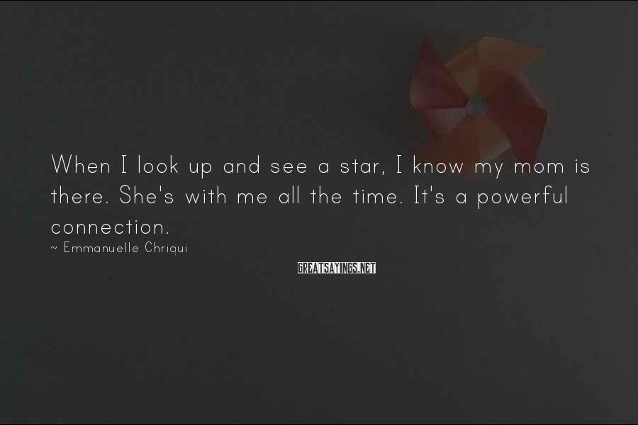 Emmanuelle Chriqui Sayings: When I look up and see a star, I know my mom is there. She's