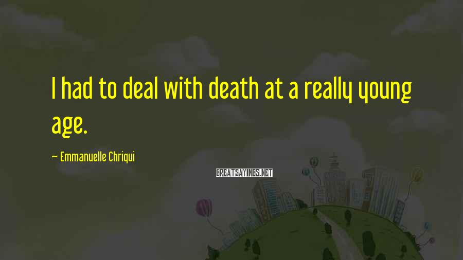 Emmanuelle Chriqui Sayings: I had to deal with death at a really young age.