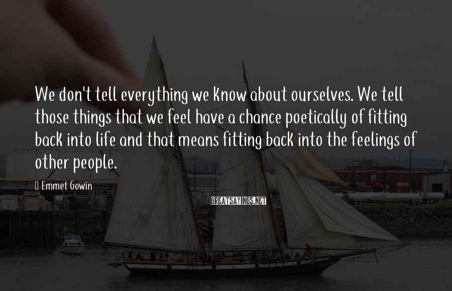 Emmet Gowin Sayings: We don't tell everything we know about ourselves. We tell those things that we feel