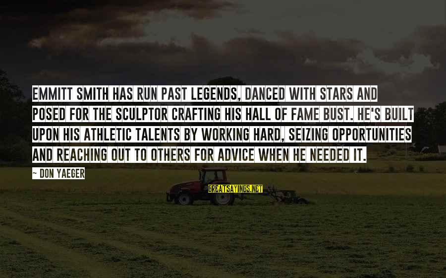 Emmitt Smith Sayings By Don Yaeger: Emmitt Smith has run past legends, danced with stars and posed for the sculptor crafting