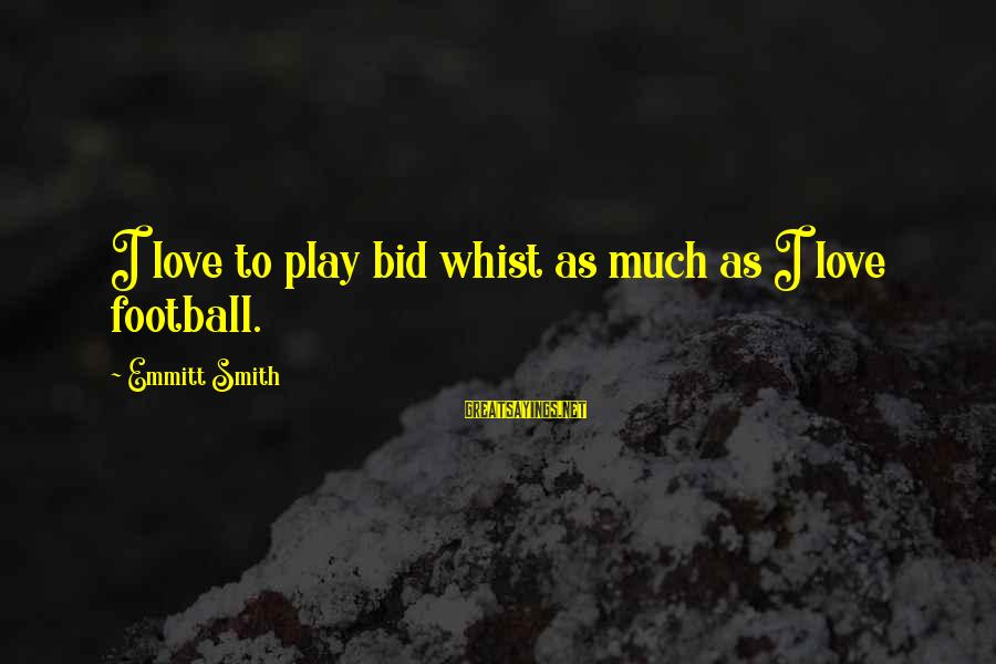 Emmitt Smith Sayings By Emmitt Smith: I love to play bid whist as much as I love football.