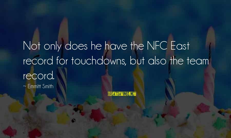 Emmitt Smith Sayings By Emmitt Smith: Not only does he have the NFC East record for touchdowns, but also the team