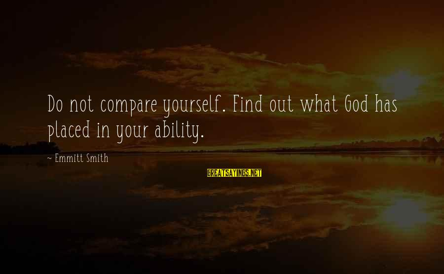 Emmitt Smith Sayings By Emmitt Smith: Do not compare yourself. Find out what God has placed in your ability.