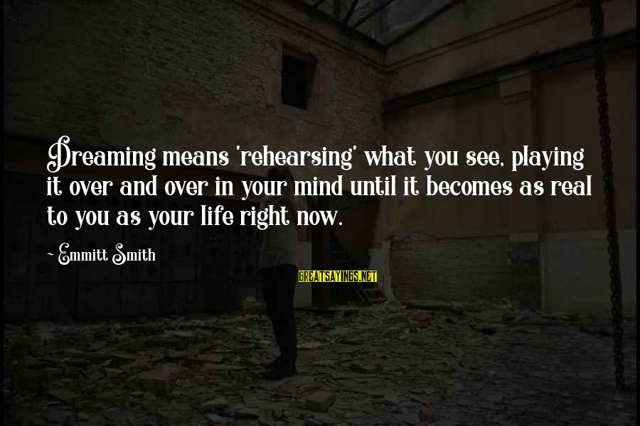 Emmitt Smith Sayings By Emmitt Smith: Dreaming means 'rehearsing' what you see, playing it over and over in your mind until
