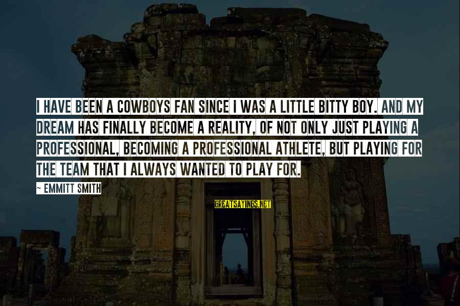 Emmitt Smith Sayings By Emmitt Smith: I have been a Cowboys fan since I was a little bitty boy. And my