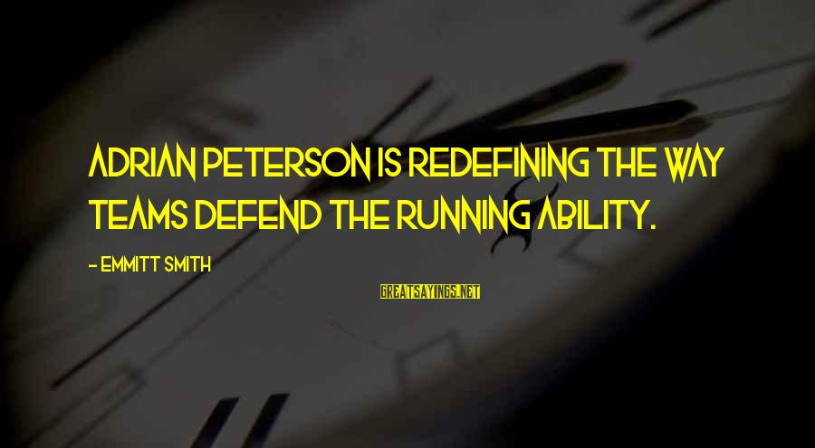 Emmitt Smith Sayings By Emmitt Smith: Adrian Peterson is redefining the way teams defend the running ability.