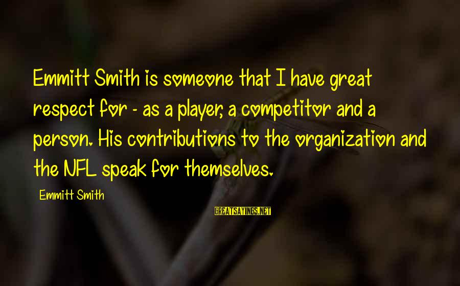 Emmitt Smith Sayings By Emmitt Smith: Emmitt Smith is someone that I have great respect for - as a player, a