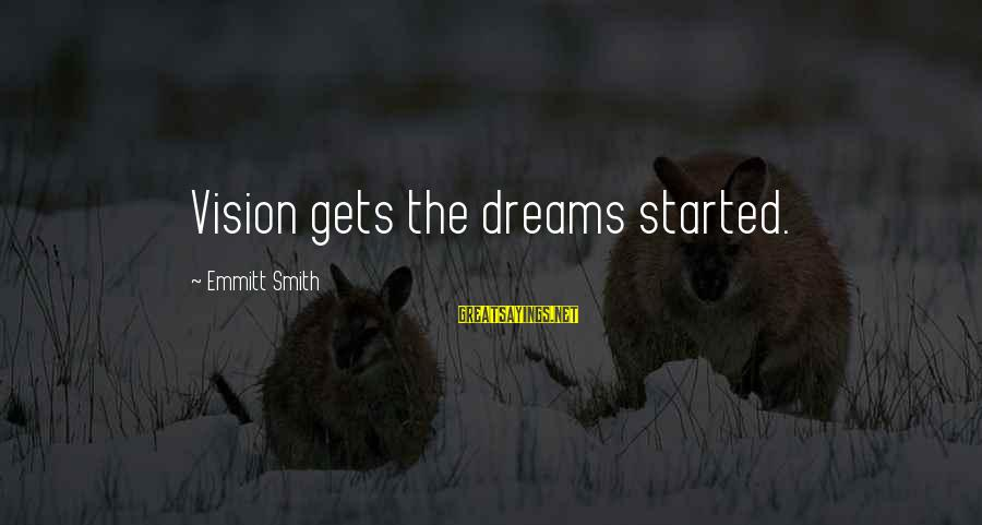 Emmitt Smith Sayings By Emmitt Smith: Vision gets the dreams started.