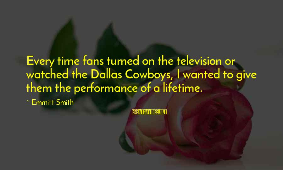 Emmitt Smith Sayings By Emmitt Smith: Every time fans turned on the television or watched the Dallas Cowboys, I wanted to
