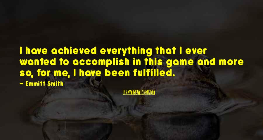 Emmitt Smith Sayings By Emmitt Smith: I have achieved everything that I ever wanted to accomplish in this game and more
