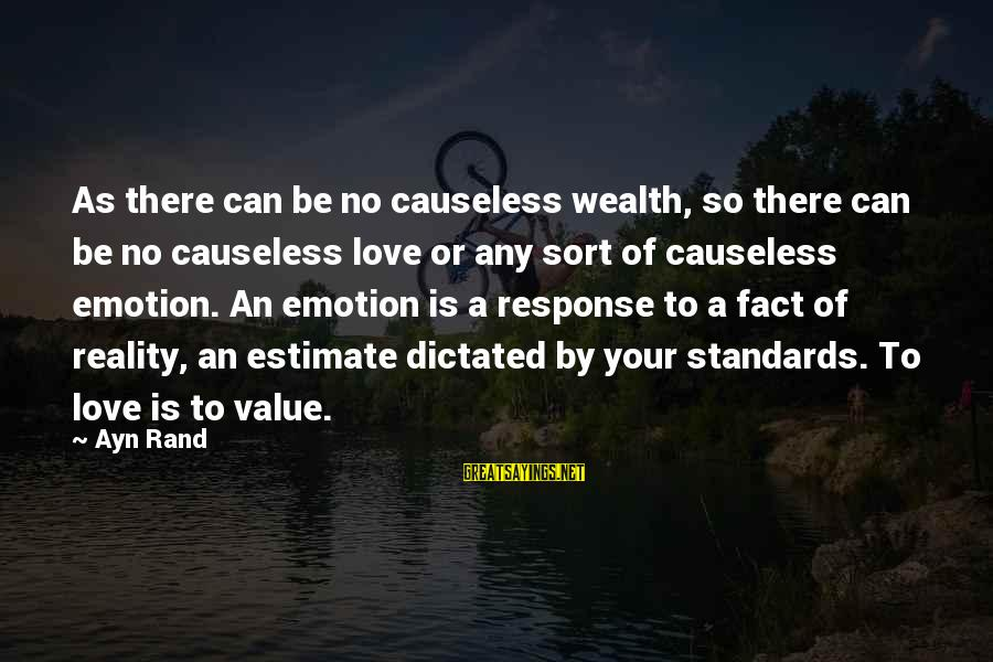 Emotion Love Sayings By Ayn Rand: As there can be no causeless wealth, so there can be no causeless love or