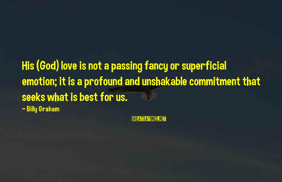 Emotion Love Sayings By Billy Graham: His (God) love is not a passing fancy or superficial emotion; it is a profound