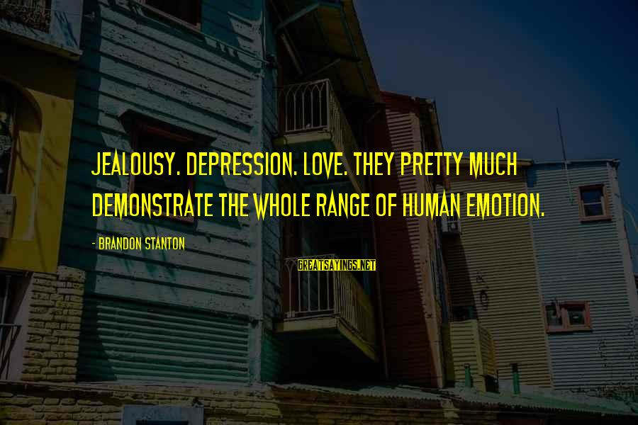 Emotion Love Sayings By Brandon Stanton: Jealousy. Depression. Love. They pretty much demonstrate the whole range of human emotion.