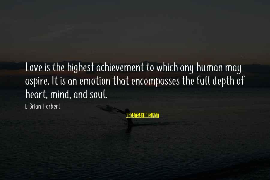 Emotion Love Sayings By Brian Herbert: Love is the highest achievement to which any human may aspire. It is an emotion