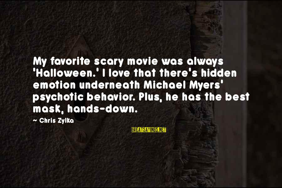 Emotion Love Sayings By Chris Zylka: My favorite scary movie was always 'Halloween.' I love that there's hidden emotion underneath Michael