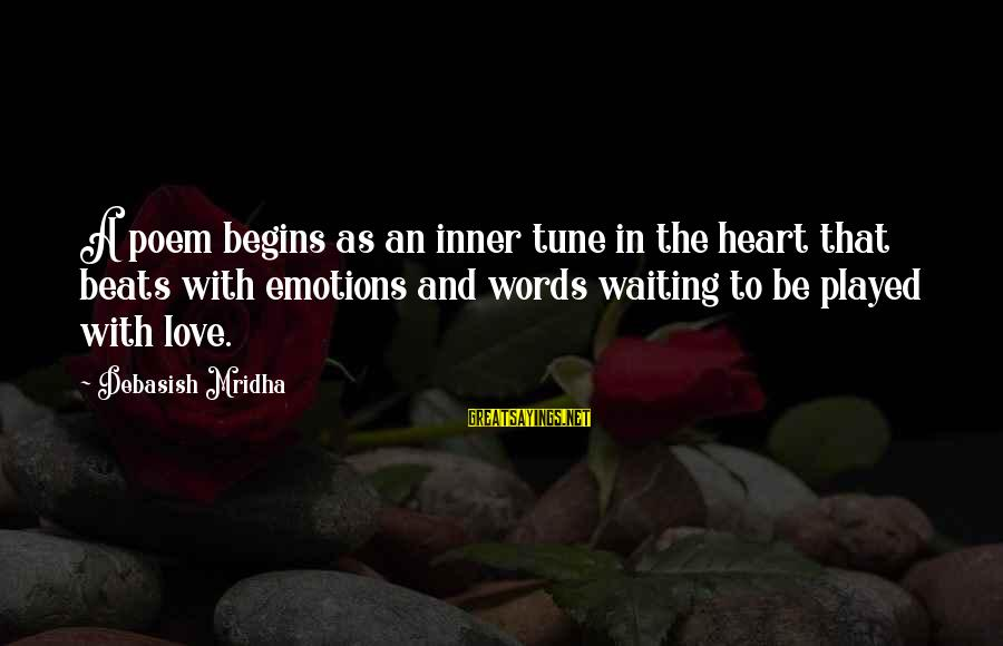 Emotion Love Sayings By Debasish Mridha: A poem begins as an inner tune in the heart that beats with emotions and