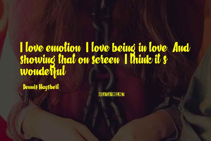 Emotion Love Sayings By Dennis Haysbert: I love emotion. I love being in love. And showing that on screen. I think