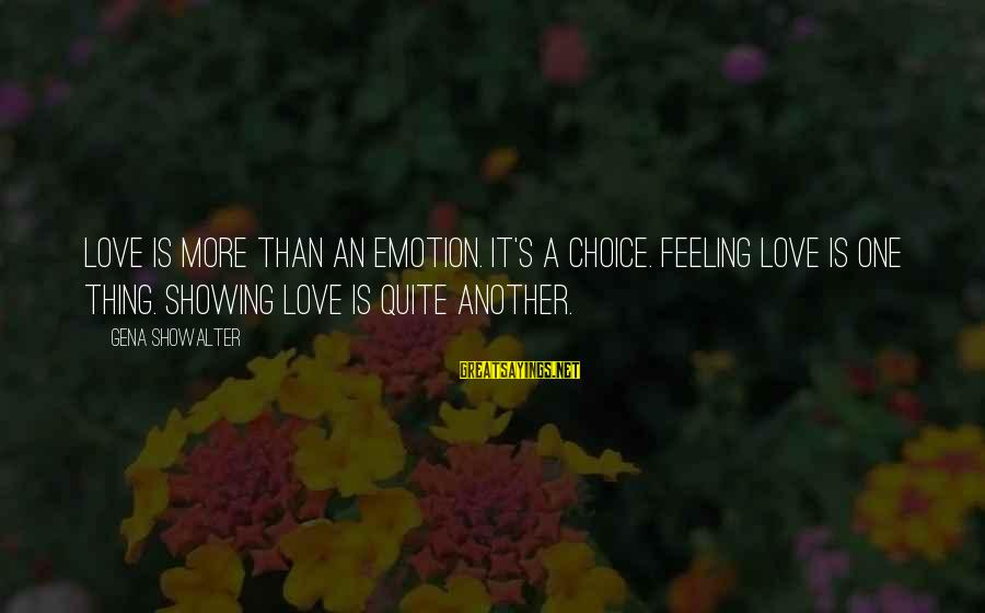 Emotion Love Sayings By Gena Showalter: Love is more than an emotion. It's a choice. Feeling love is one thing. Showing