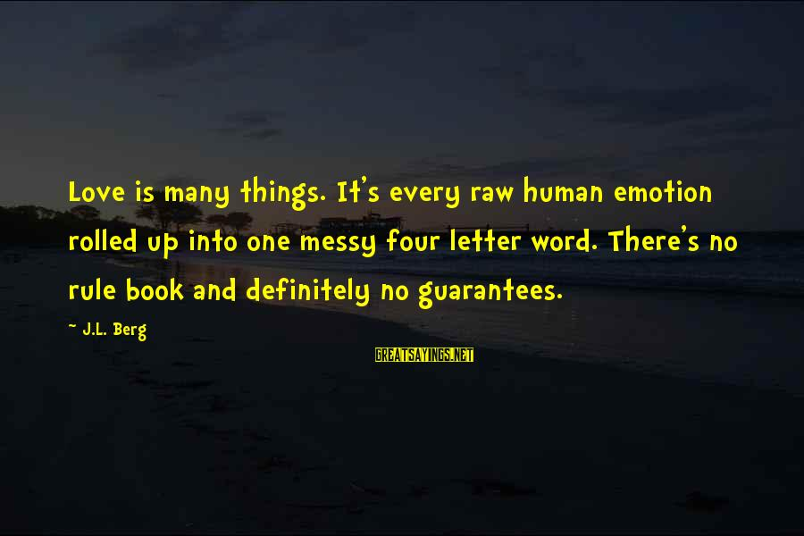 Emotion Love Sayings By J.L. Berg: Love is many things. It's every raw human emotion rolled up into one messy four