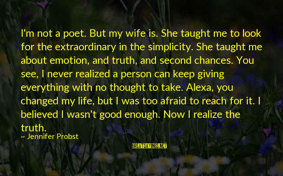 Emotion Love Sayings By Jennifer Probst: I'm not a poet. But my wife is. She taught me to look for the