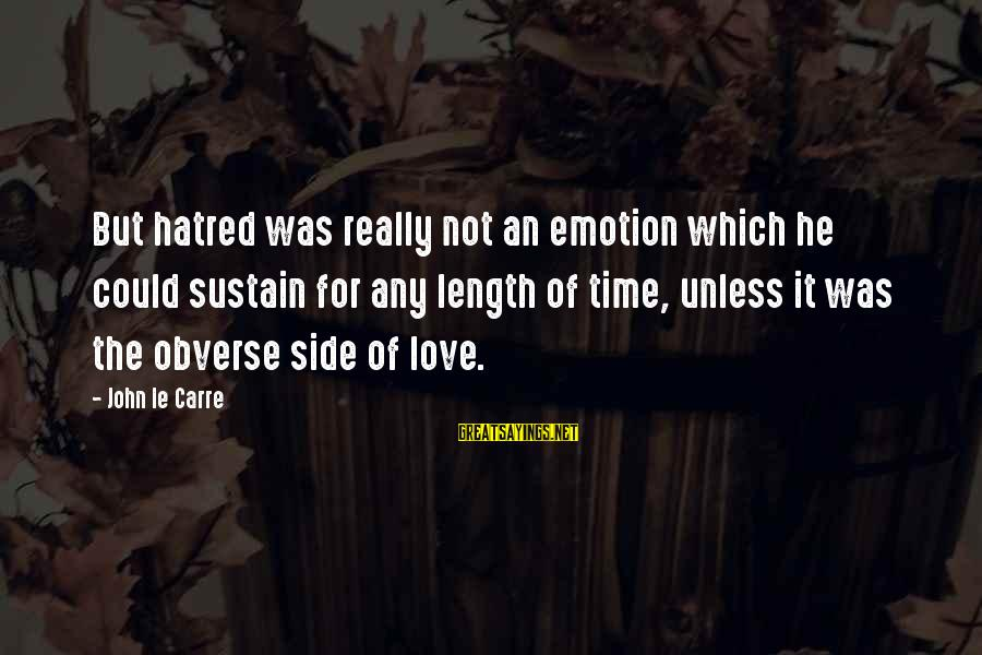 Emotion Love Sayings By John Le Carre: But hatred was really not an emotion which he could sustain for any length of