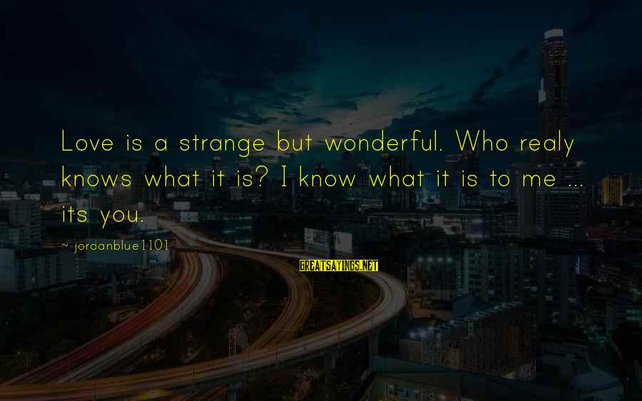 Emotion Love Sayings By Jordanblue1101: Love is a strange but wonderful. Who realy knows what it is? I know what