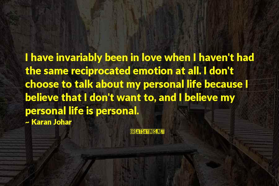 Emotion Love Sayings By Karan Johar: I have invariably been in love when I haven't had the same reciprocated emotion at