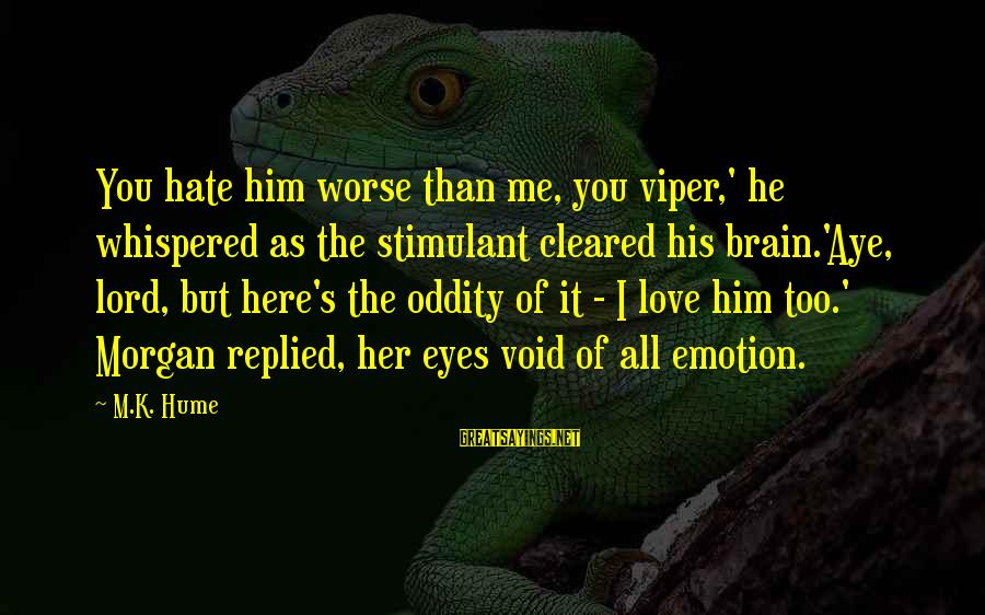Emotion Love Sayings By M.K. Hume: You hate him worse than me, you viper,' he whispered as the stimulant cleared his