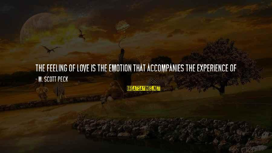 Emotion Love Sayings By M. Scott Peck: The feeling of love is the emotion that accompanies the experience of cathecting. Cathecting, it