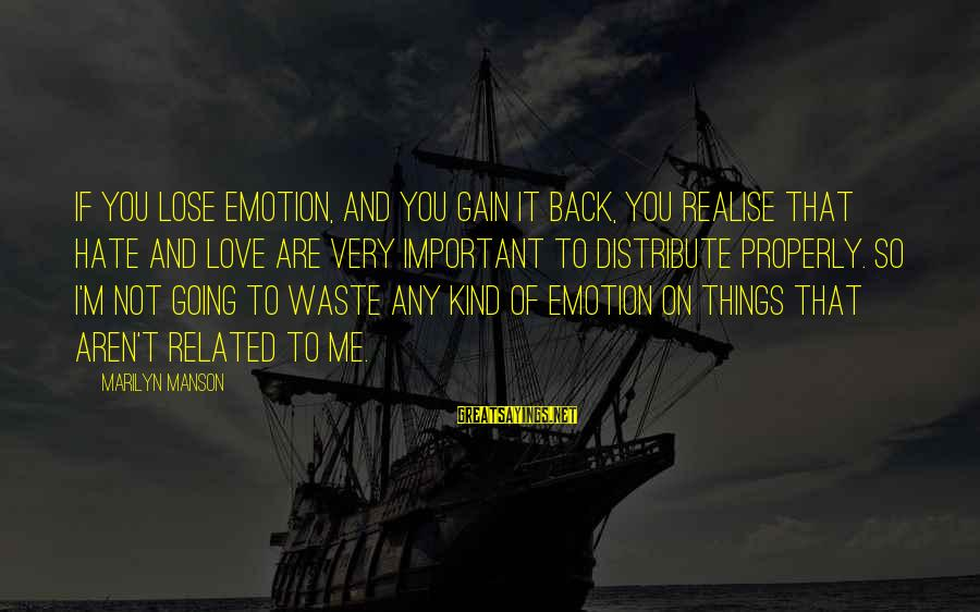 Emotion Love Sayings By Marilyn Manson: If you lose emotion, and you gain it back, you realise that hate and love